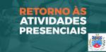 RETOMADA DAS ATIVIDADES PRESENCIAIS